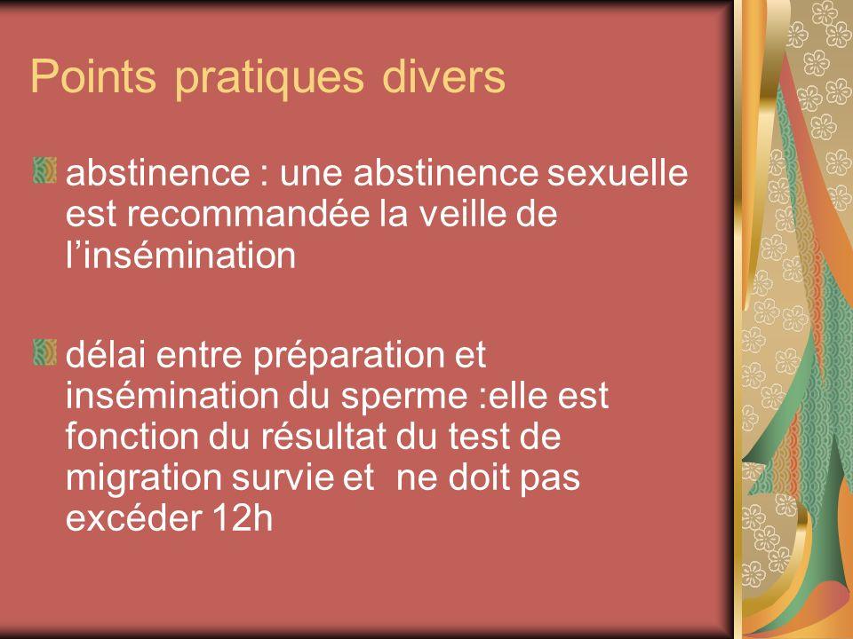 Points pratiques divers abstinence : une abstinence sexuelle est recommandée la veille de linsémination délai entre préparation et insémination du spe