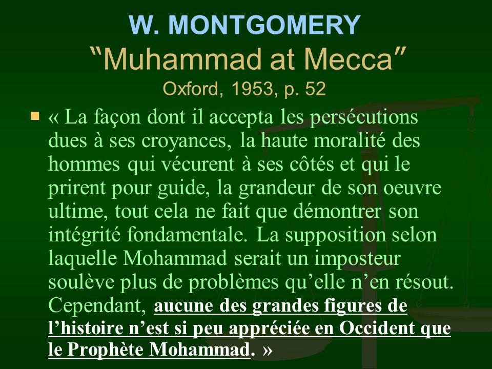 « Il est impossible, pour quelquun qui étudie la vie et le caractère du grand Prophète dArabie, pour quelquun qui sait comment il enseignait et commen