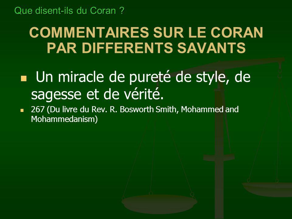 COMMENTAIRES SUR LE CORAN PAR DIFFERENTS SAVANTS Il est universellement admis que le Coran est écrit avec l'élégance la plus extrême et une pureté de