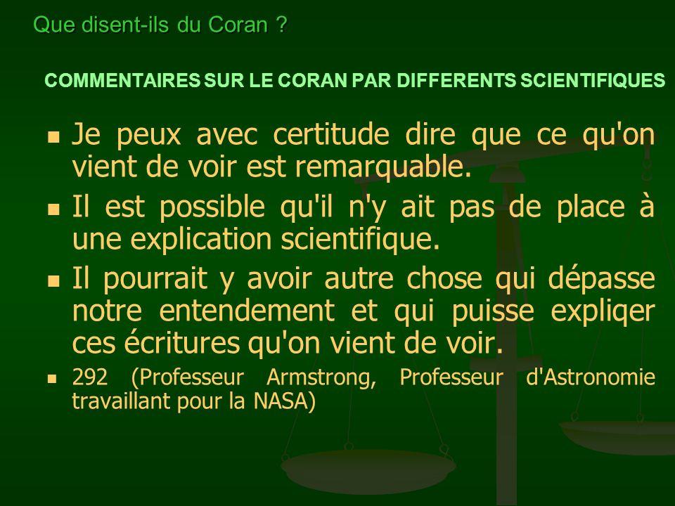 COMMENTAIRES SUR LE CORAN PAR DIFFERENTS SCIENTIFIQUES Je dois dire que je suis très impressionné de trouver ces faits scientifiques dans le Coran, et