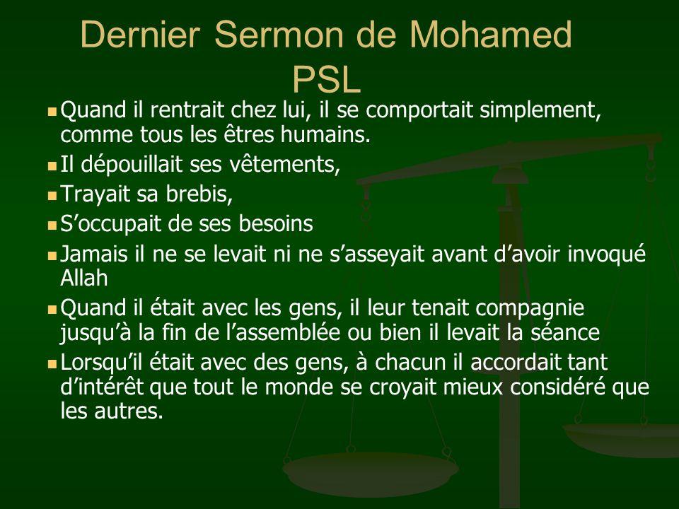 Dernier Sermon de Mohamed PSL Ali (rd) a décri le prophète ainsi : Il nétait jamais grossier dans ses paroles ni dans ses actes Il détestait lindécenc