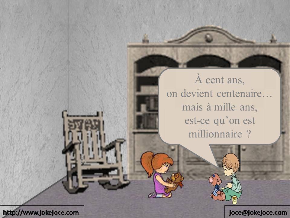 À cent ans, on devient centenaire… mais à mille ans, est-ce quon est millionnaire