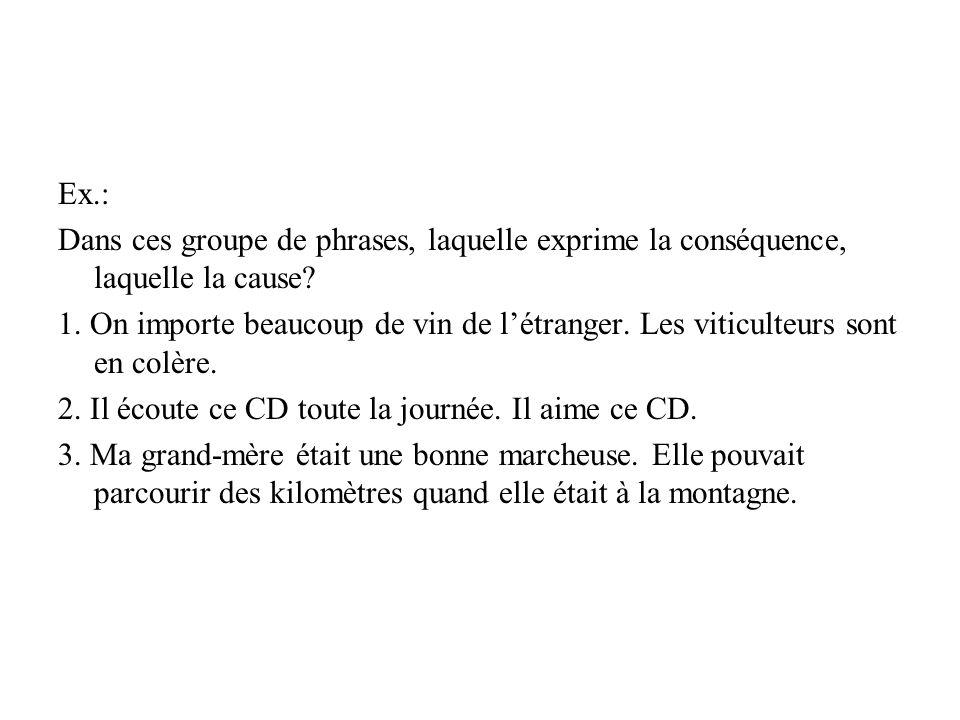 Ex.: Dans ces groupe de phrases, laquelle exprime la conséquence, laquelle la cause.