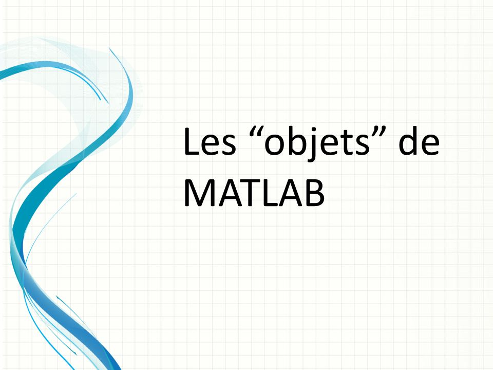 Une caractéristique de MATLAB est que les variables nont pas à être déclarées, leur nature se déduisant automatiquement de lobjet qui leur est affecté 1.Identificateurs Les règles de dénomination des variables sont très classiques : un identificateur débute par une lettre, suivie de lettres, de chiffres ou du caractère souligné (_) ; sa longueur est inferieure ou égale à 31 caractères ; les majuscules sont distinctes des minuscules.