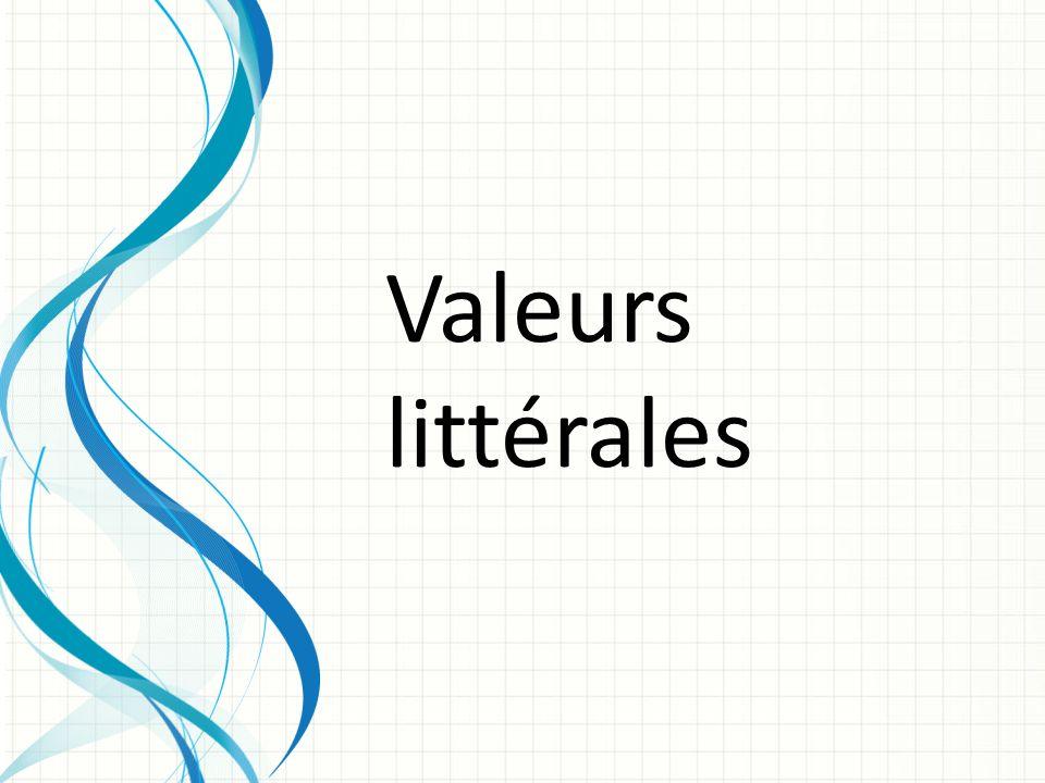 Les valeurs littérales sont les valeurs quon peut directement taper au clavier et qui peuvent être affectées à une variable.