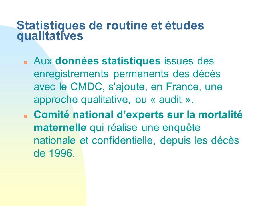 Statistiques de routine et études qualitatives n Aux données statistiques issues des enregistrements permanents des décès avec le CMDC, sajoute, en Fr