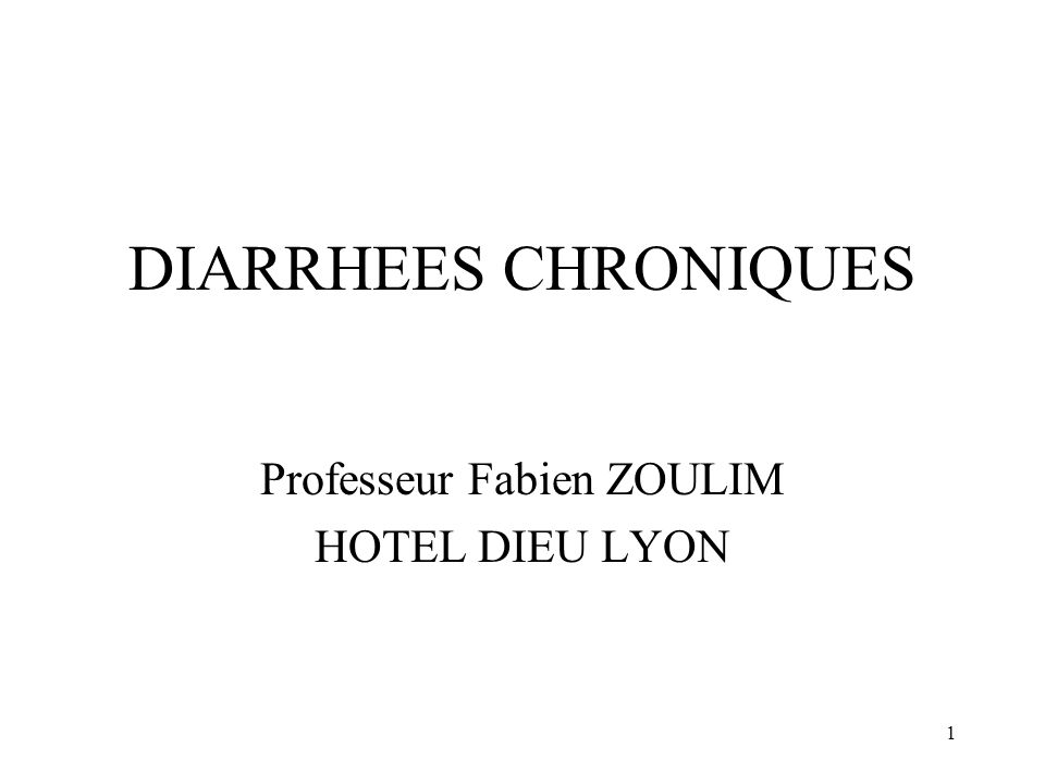 1 DIARRHEES CHRONIQUES Professeur Fabien ZOULIM HOTEL DIEU LYON