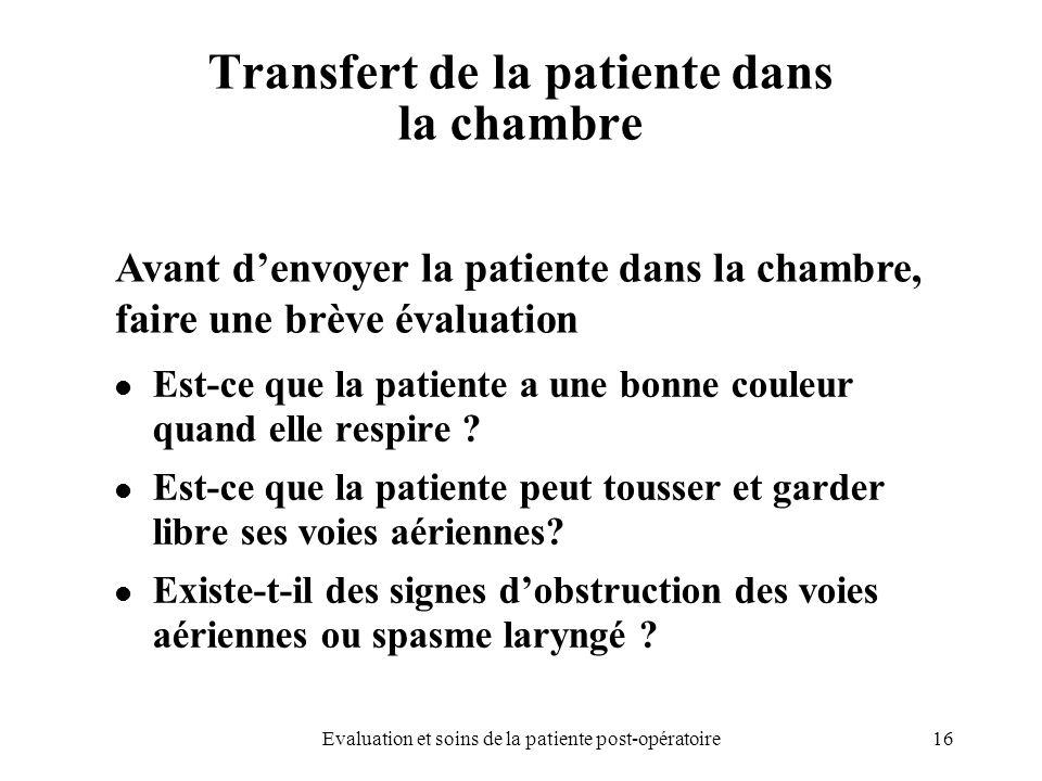 16Evaluation et soins de la patiente post-opératoire Transfert de la patiente dans la chambre Est-ce que la patiente a une bonne couleur quand elle re
