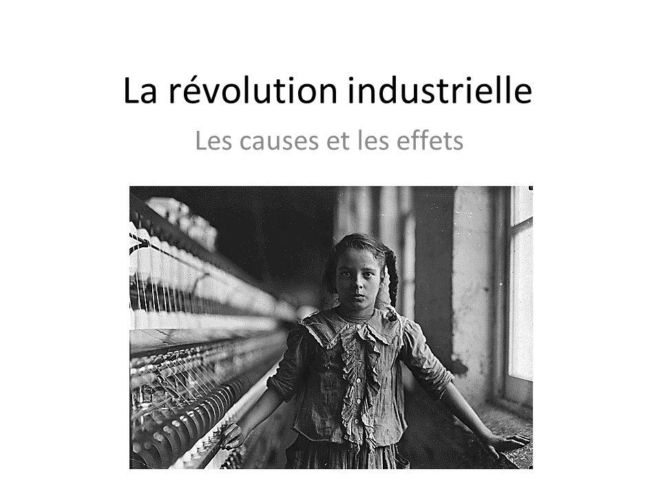 La révolution industrielle Les causes et les effets