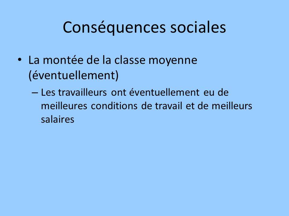 Conséquences sociales La montée de la classe moyenne (éventuellement) – Les travailleurs ont éventuellement eu de meilleures conditions de travail et