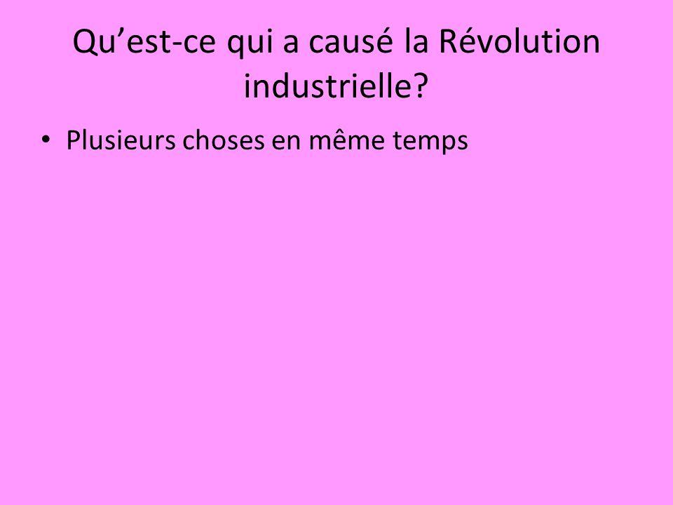 Quest-ce qui a causé la Révolution industrielle? Plusieurs choses en même temps
