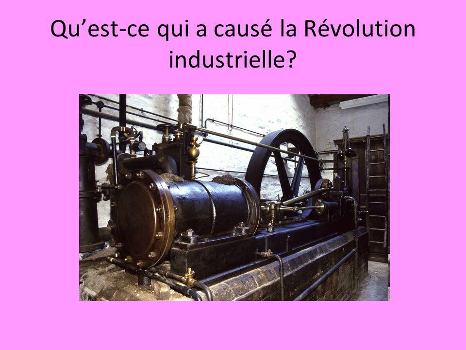 Quest-ce qui a causé la Révolution industrielle?