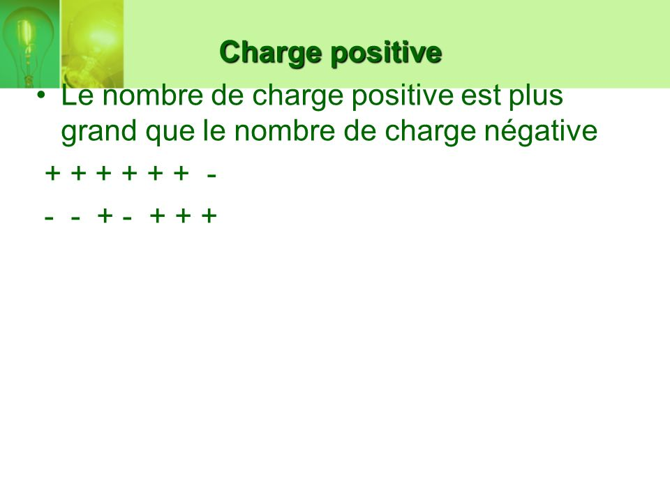 Charge négative Le nombre de charge négative est plus grand que le nombre de charge positive - - + - - + - - - -