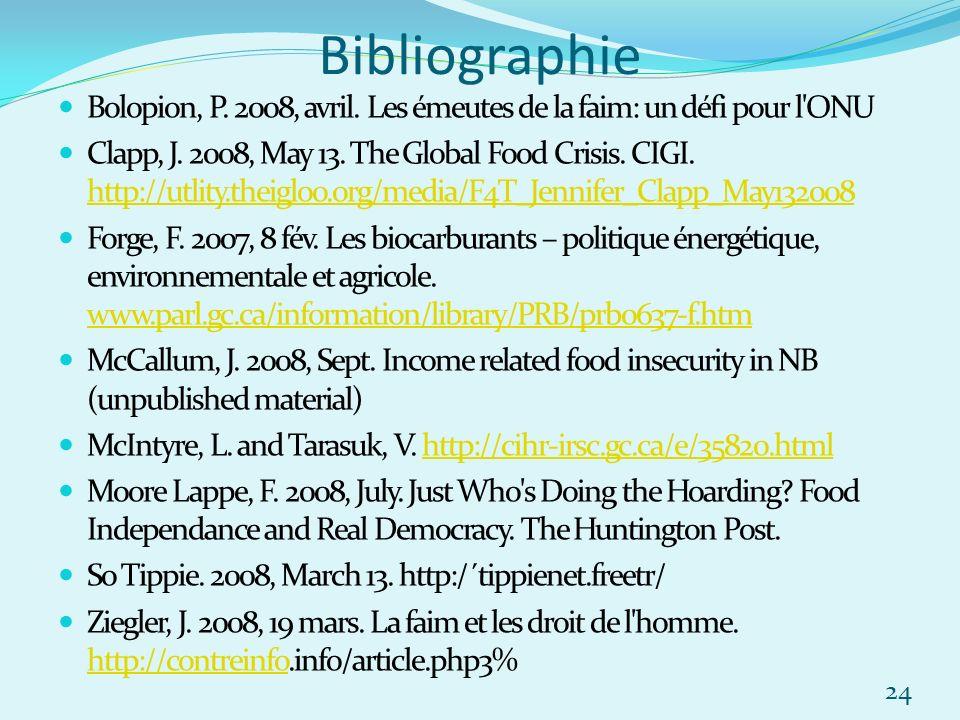 Bibliographie Bolopion, P. 2008, avril. Les émeutes de la faim: un défi pour l'ONU Clapp, J. 2008, May 13. The Global Food Crisis. CIGI. http://utlity