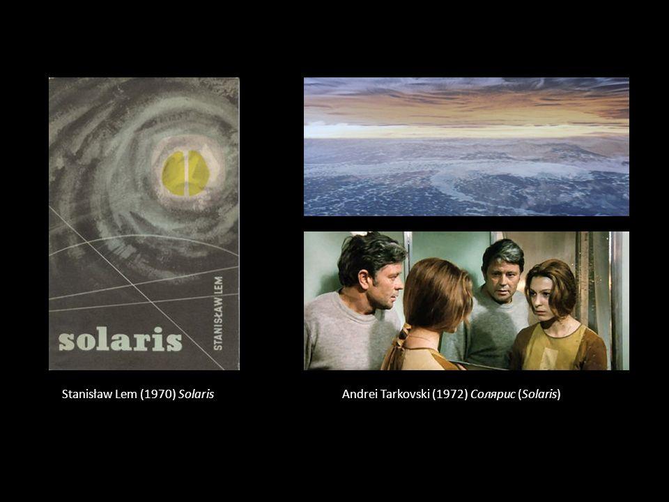 Andrei Tarkovski (1972) Солярис (Solaris)Stanisław Lem (1970) Solaris