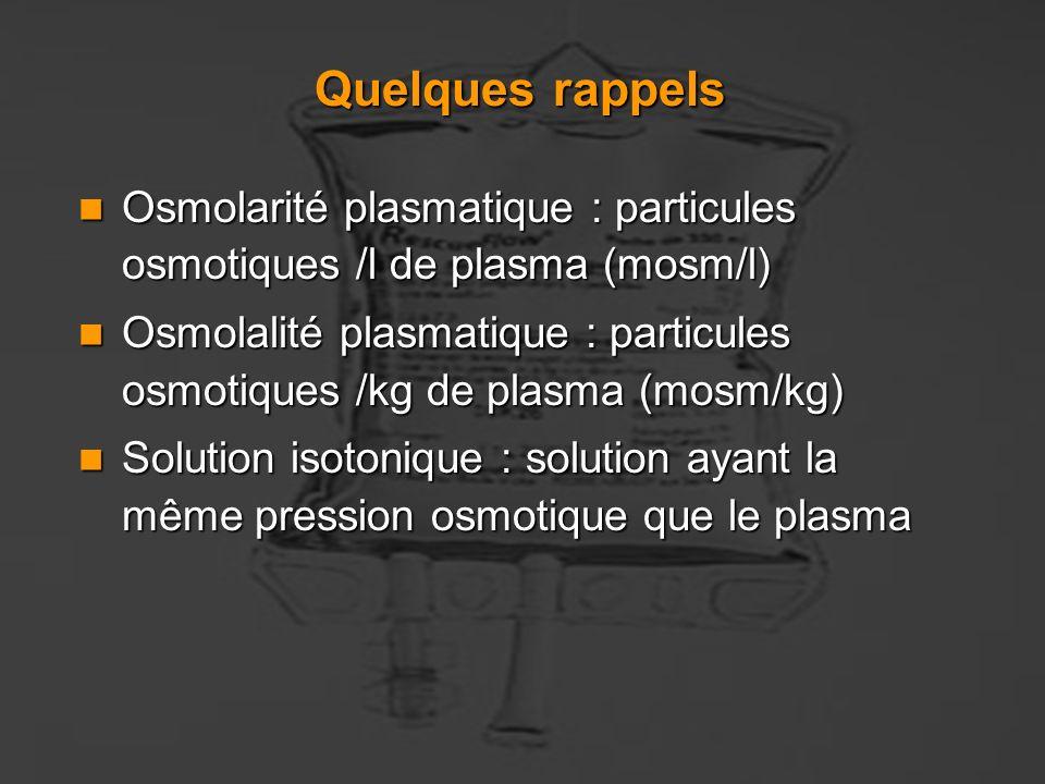 Quelques rappels Osmolarité plasmatique : particules osmotiques /l de plasma (mosm/l) Osmolarité plasmatique : particules osmotiques /l de plasma (mos