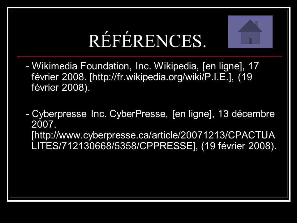 RÉFÉRENCES. - Wikimedia Foundation, Inc. Wikipedia, [en ligne], 17 février 2008. [http://fr.wikipedia.org/wiki/P.I.E.], (19 février 2008). - Cyberpres