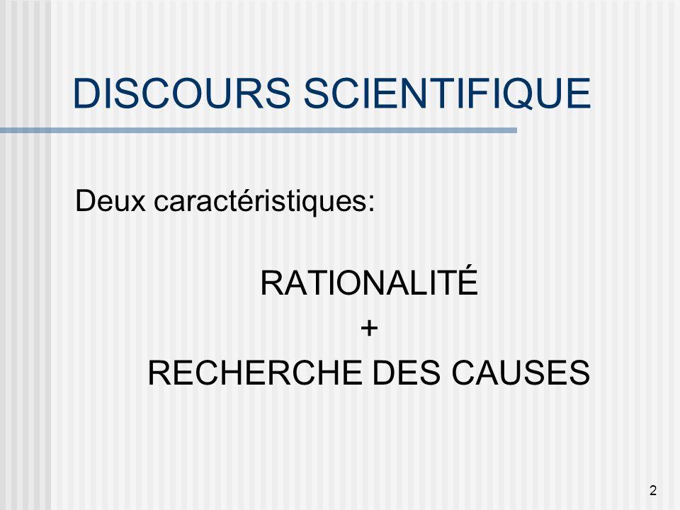 2 DISCOURS SCIENTIFIQUE Deux caractéristiques: RATIONALITÉ + RECHERCHE DES CAUSES