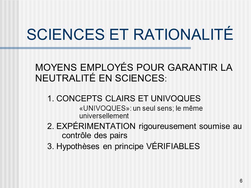 6 SCIENCES ET RATIONALITÉ MOYENS EMPLOYÉS POUR GARANTIR LA NEUTRALITÉ EN SCIENCES : 1. CONCEPTS CLAIRS ET UNIVOQUES «UNIVOQUES»: un seul sens; le même