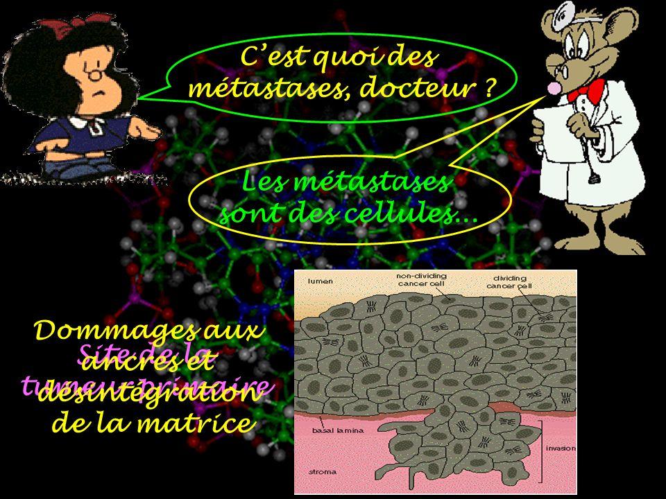 Cest quoi des métastases, docteur .Les métastases sont des cellules...