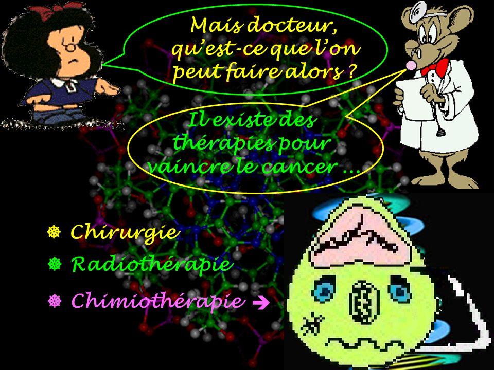 Mais docteur, quest-ce que lon peut faire alors .Il existe des thérapies pour vaincre le cancer...