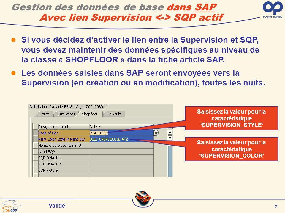 7 Validé Gestion des données de base dans SAP Avec lien Supervision SQP actif Si vous décidez dactiver le lien entre la Supervision et SQP, vous devez maintenir des données spécifiques au niveau de la classe « SHOPFLOOR » dans la fiche article SAP.