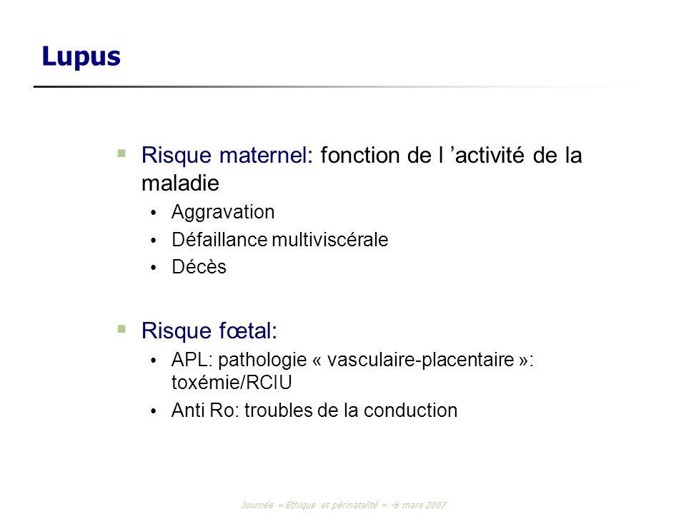 Journée « Ethique et périnatalité » -6 mars 2007 Lupus Risque maternel: fonction de l activité de la maladie Aggravation Défaillance multiviscérale Dé