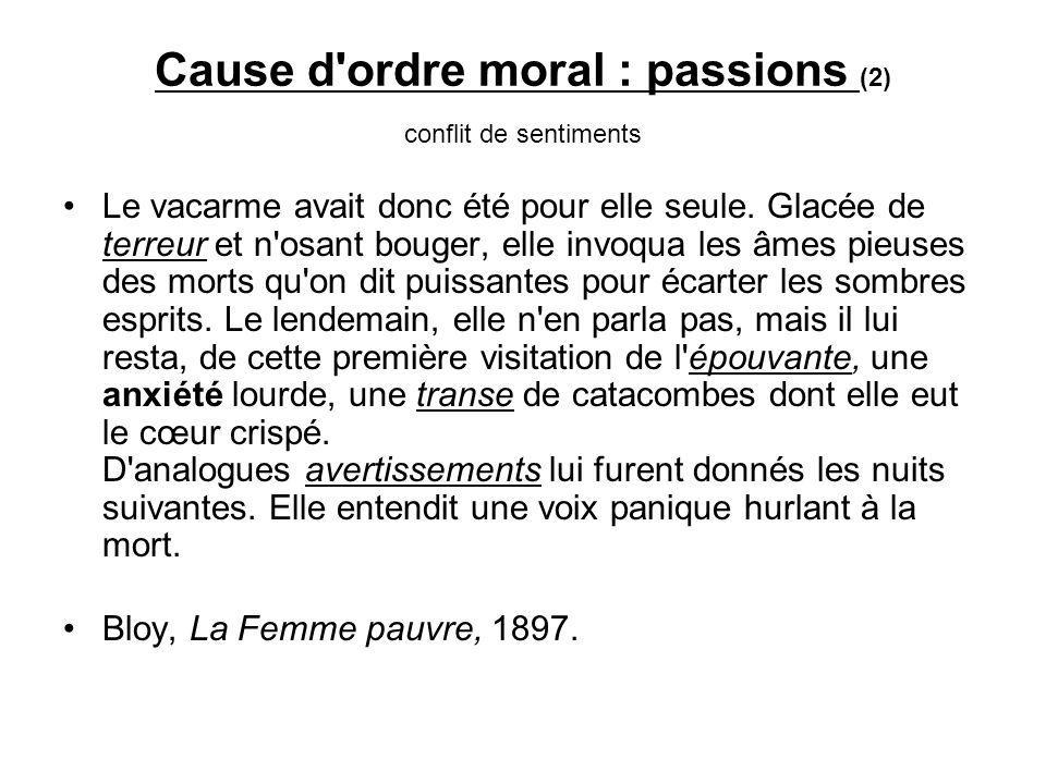 Cause d ordre moral : passions (2) conflit de sentiments Le vacarme avait donc été pour elle seule.