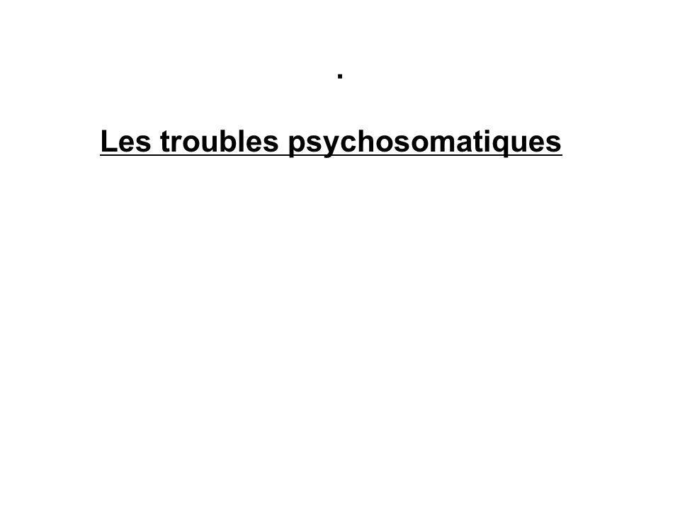 . Les troubles psychosomatiques