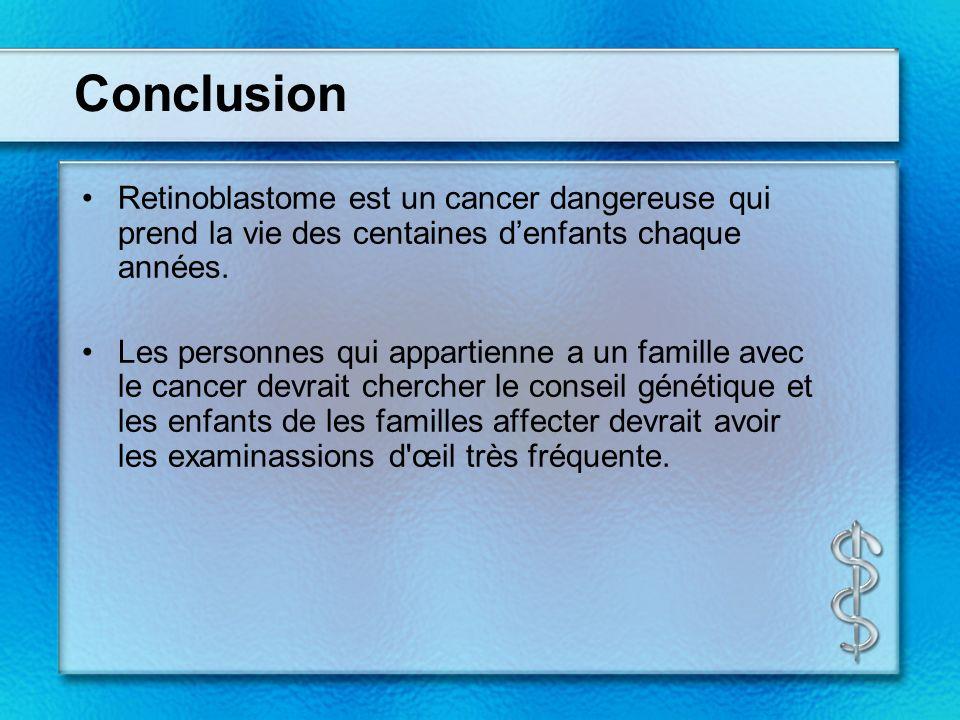 Conclusion Retinoblastome est un cancer dangereuse qui prend la vie des centaines denfants chaque années.