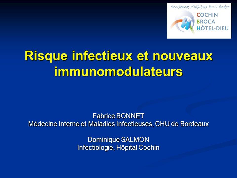 Risque infectieux et nouveaux immunomodulateurs Fabrice BONNET Médecine Interne et Maladies Infectieuses, CHU de Bordeaux Dominique SALMON Infectiologie, Hôpital Cochin