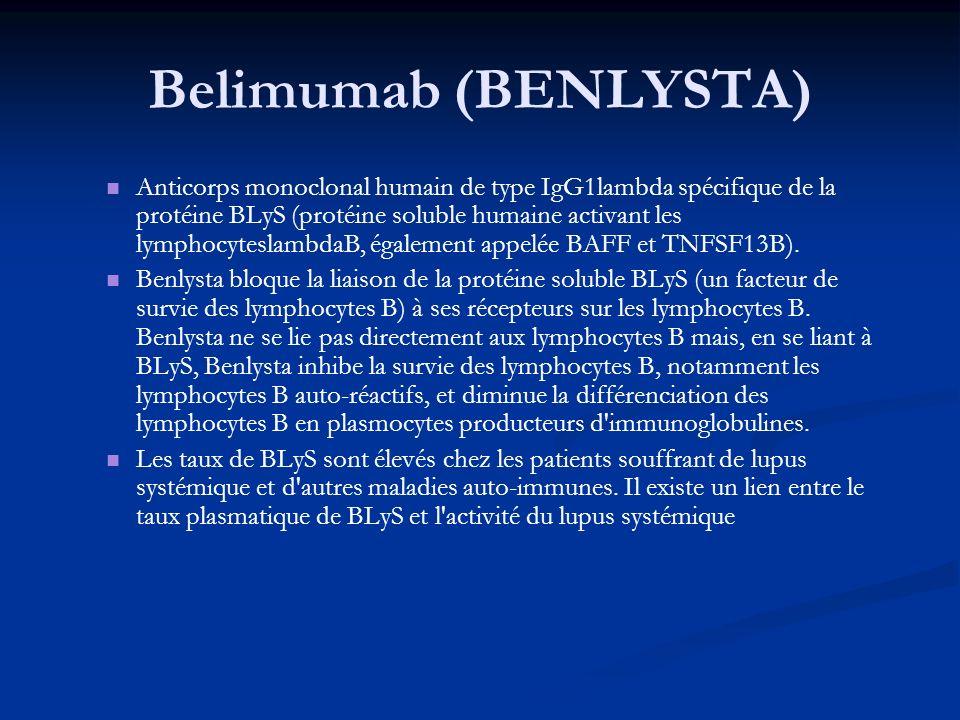 Belimumab (BENLYSTA) Anticorps monoclonal humain de type IgG1lambda spécifique de la protéine BLyS (protéine soluble humaine activant les lymphocyteslambdaB, également appelée BAFF et TNFSF13B).