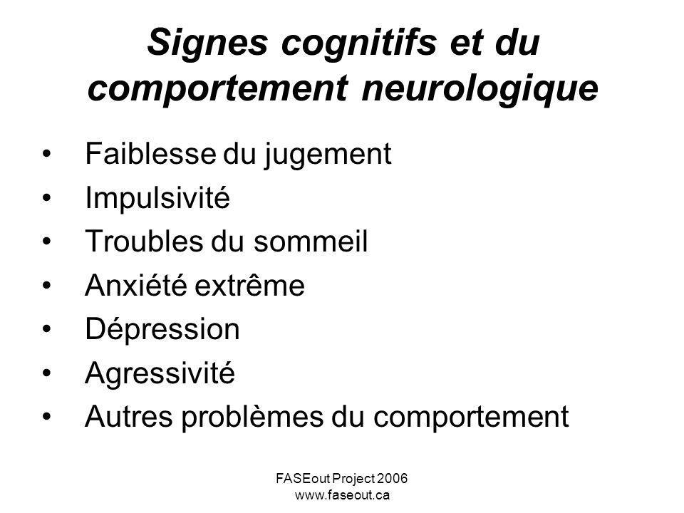 FASEout Project 2006 www.faseout.ca Signes cognitifs et du comportement neurologique Faiblesse du jugement Impulsivité Troubles du sommeil Anxiété ext