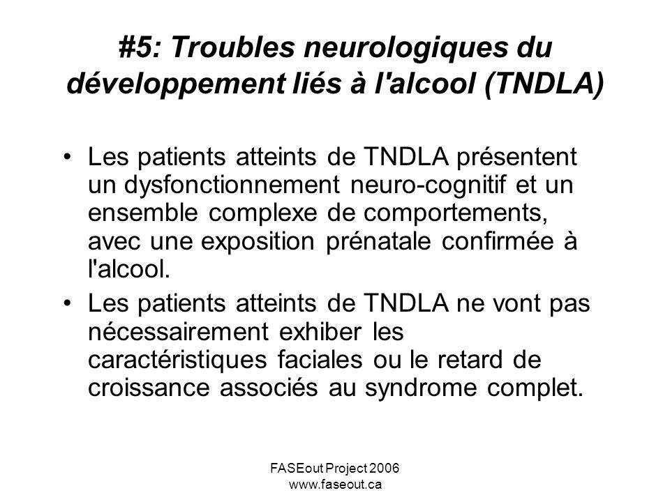FASEout Project 2006 www.faseout.ca #5: Troubles neurologiques du développement liés à l'alcool (TNDLA) Les patients atteints de TNDLA présentent un d