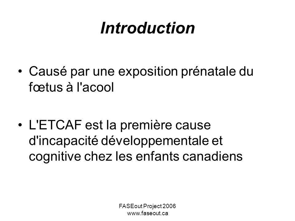 FASEout Project 2006 www.faseout.ca Signes cognitifs et du comportement neurologique après la petite enfance Problèmes cognitifs Problèmes de motricité fine Hyperactivité Agitation Difficulté à se concentrer