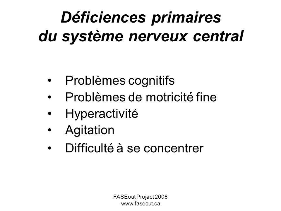 FASEout Project 2006 www.faseout.ca Problèmes cognitifs Problèmes de motricité fine Hyperactivité Agitation Difficulté à se concentrer Déficiences pri