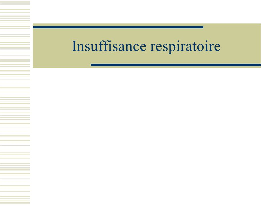 Définition Incapacité de lappareil respiratoire à assurer les échanges gazeux PaO 2 < 70 mm Hg Chronique: évolution sur plusieurs années Aiguë: évolution sur quelques heures