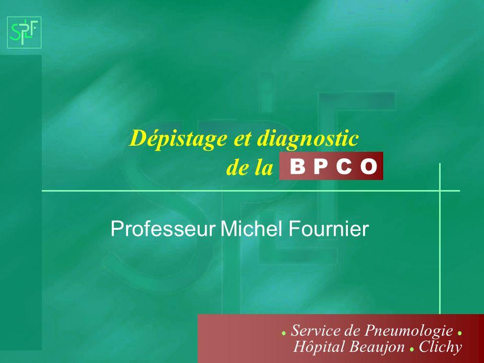 B P C O Dépistage et diagnostic de la Professeur Michel Fournier Service de Pneumologie Hôpital Beaujon Clichy