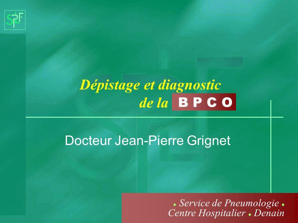 B P C O Dépistage et diagnostic de la Docteur Jean-Pierre Grignet Service de Pneumologie Centre Hospitalier Denain