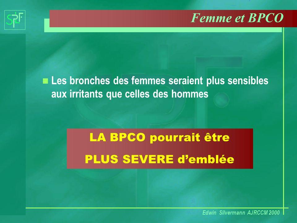 n Les bronches des femmes seraient plus sensibles aux irritants que celles des hommes LA BPCO pourrait être PLUS SEVERE demblée Femme et BPCO Edwin Si