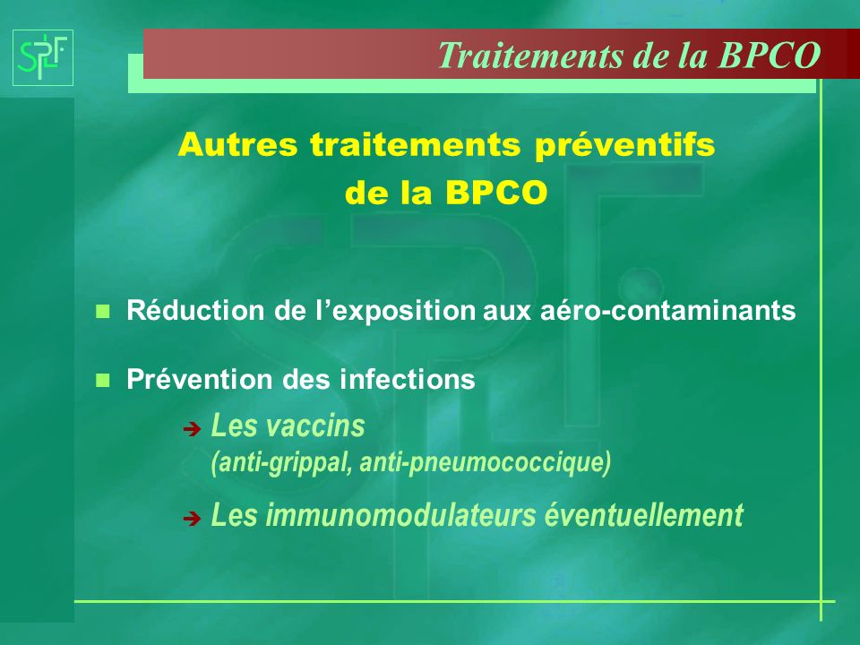 n Réduction de lexposition aux aéro-contaminants n Prévention des infections è Les vaccins (anti-grippal, anti-pneumococcique) è Les immunomodulateurs