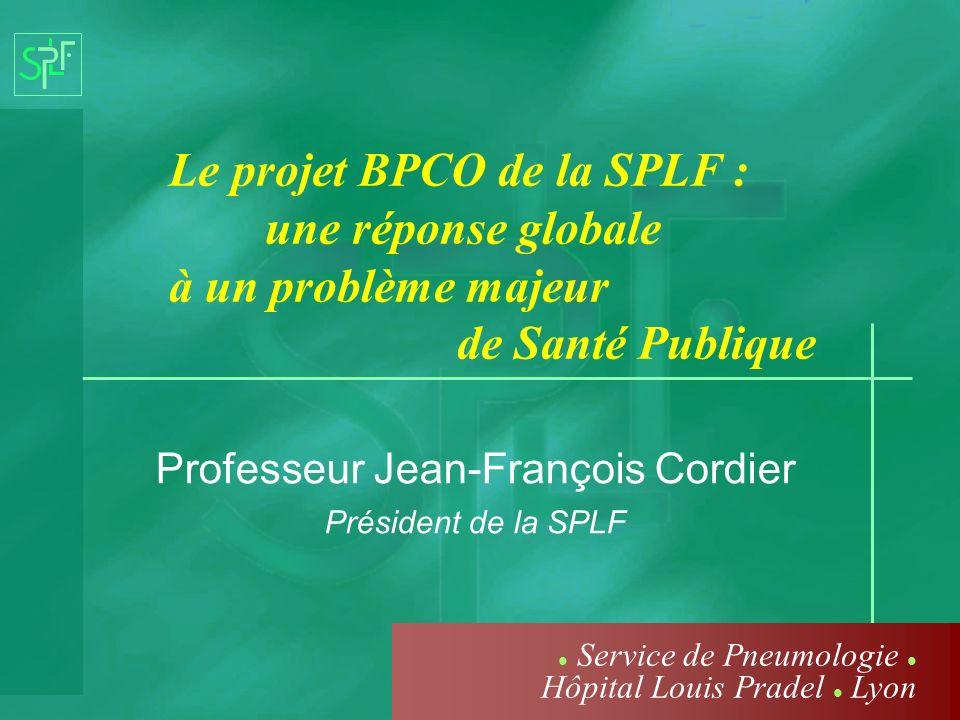 Le projet BPCO de la SPLF : une réponse globale à un problème majeur de Santé Publique Professeur Jean-François Cordier Président de la SPLF Service d