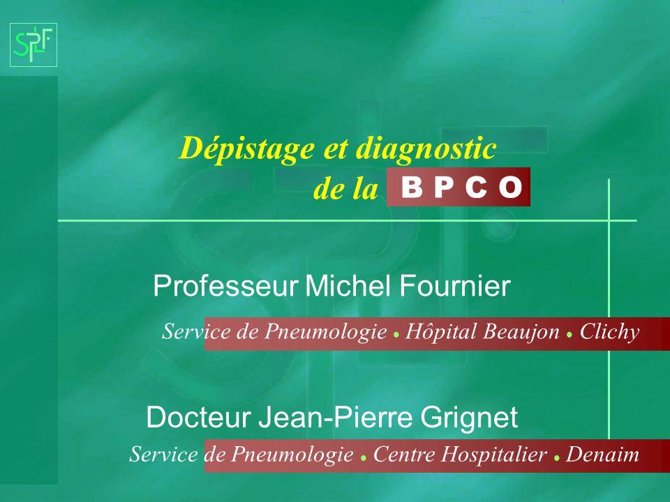 B P C O Dépistage et diagnostic de la Professeur Michel Fournier Service de Pneumologie Hôpital Beaujon Clichy Docteur Jean-Pierre Grignet Service de