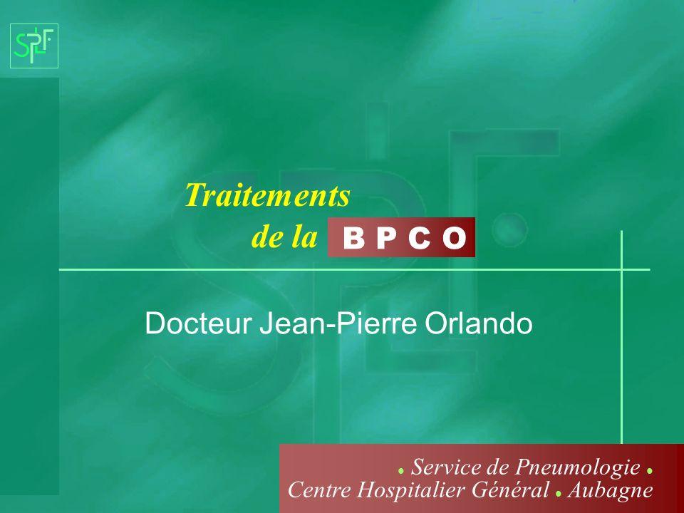 B P C O Traitements de la Docteur Jean-Pierre Orlando Service de Pneumologie Centre Hospitalier Général Aubagne
