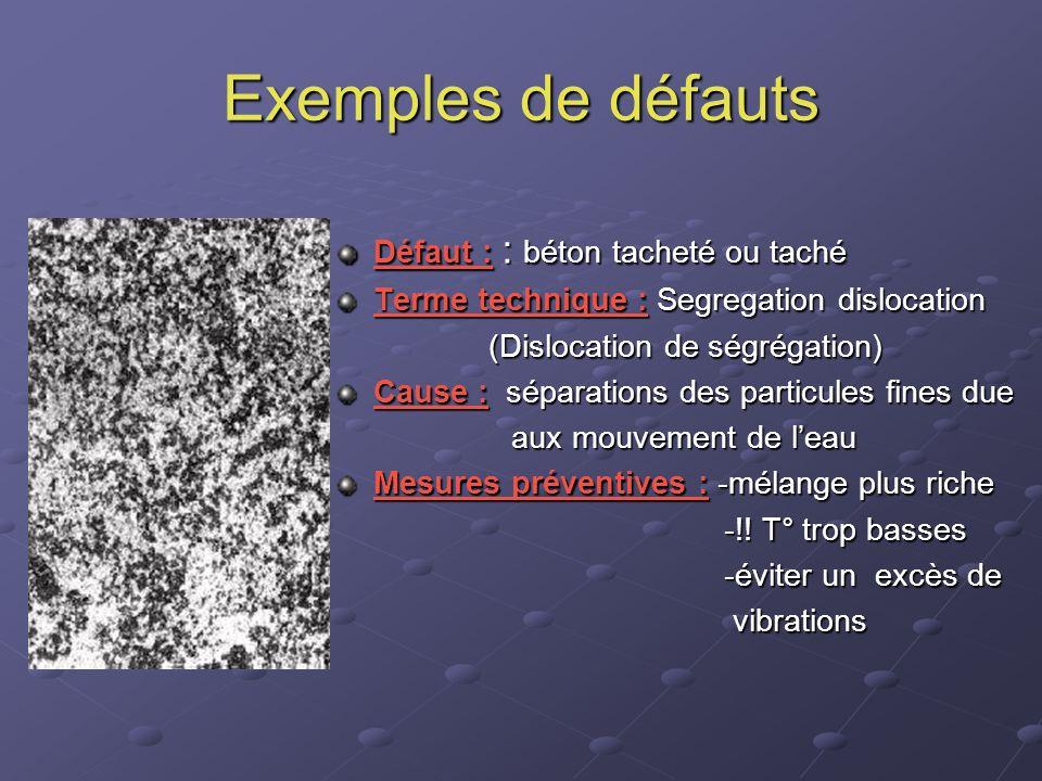 Exemples de défauts Défaut : : béton tacheté ou taché Terme technique : Segregation dislocation (Dislocation de ségrégation) (Dislocation de ségrégati