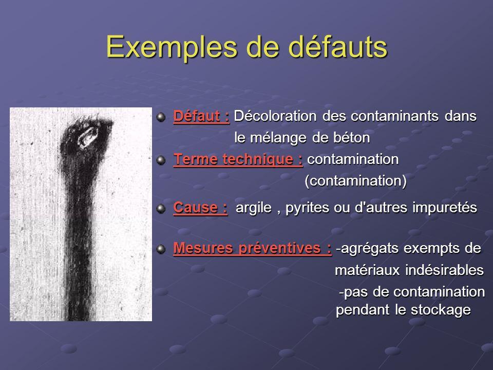 Exemples de défauts Défaut : Décoloration des contaminants dans le mélange de béton le mélange de béton Terme technique : contamination (contamination