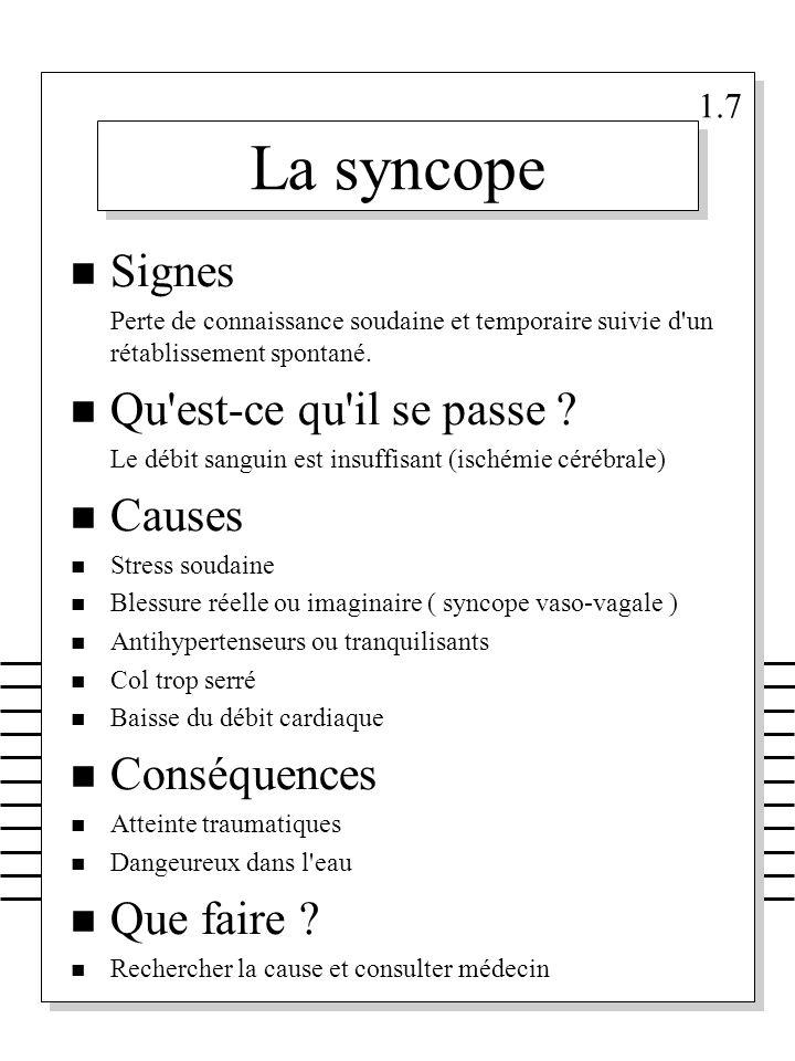 La syncope n Signes Perte de connaissance soudaine et temporaire suivie d'un rétablissement spontané. n Qu'est-ce qu'il se passe ? Le débit sanguin es