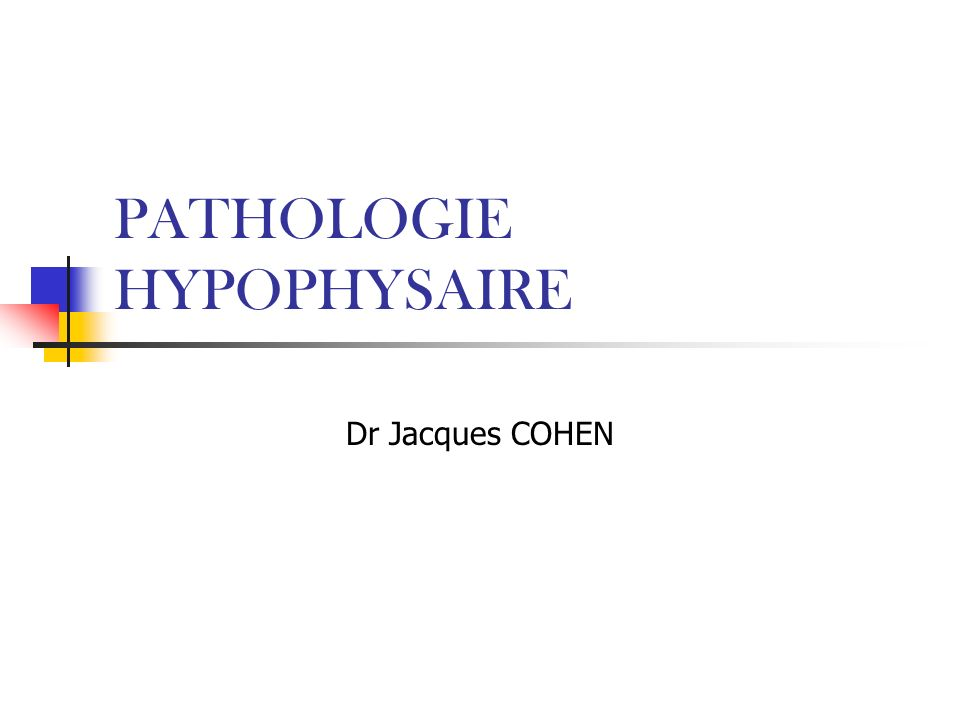PATHOLOGIE HYPOPHYSAIRE Dr Jacques COHEN