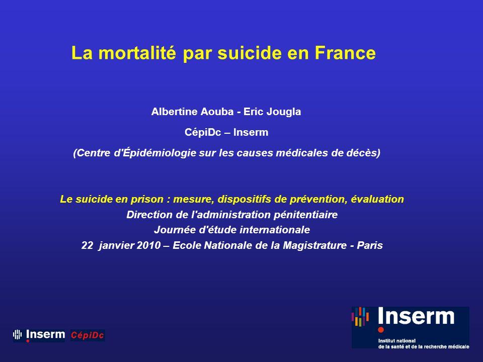 1 La mortalité par suicide en France Albertine Aouba - Eric Jougla CépiDc – Inserm (Centre d'Épidémiologie sur les causes médicales de décès) Le suici