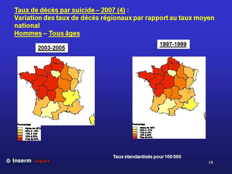 18 Taux de décès par suicide – 2007 (4) : Variation des taux de décès régionaux par rapport au taux moyen national Hommes – Tous âges Taux standardisé
